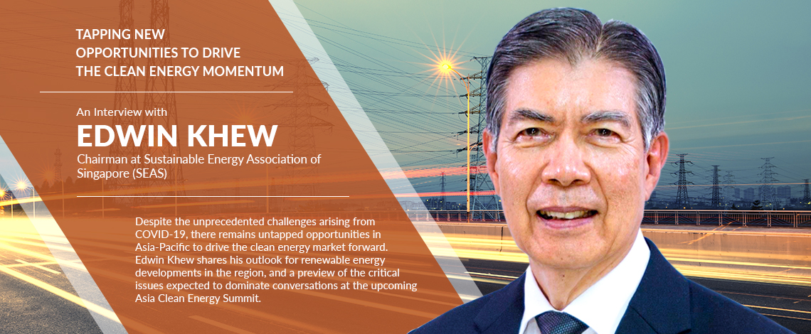 Tapping New Opportunities to Drive the Clean Energy Momentum: An Interview with Edwin Khew, Chairman at Sustainable Energy Association of Singapore (S